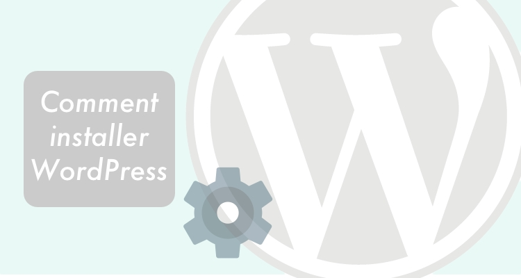 Comment installer Wordpress tutoriel